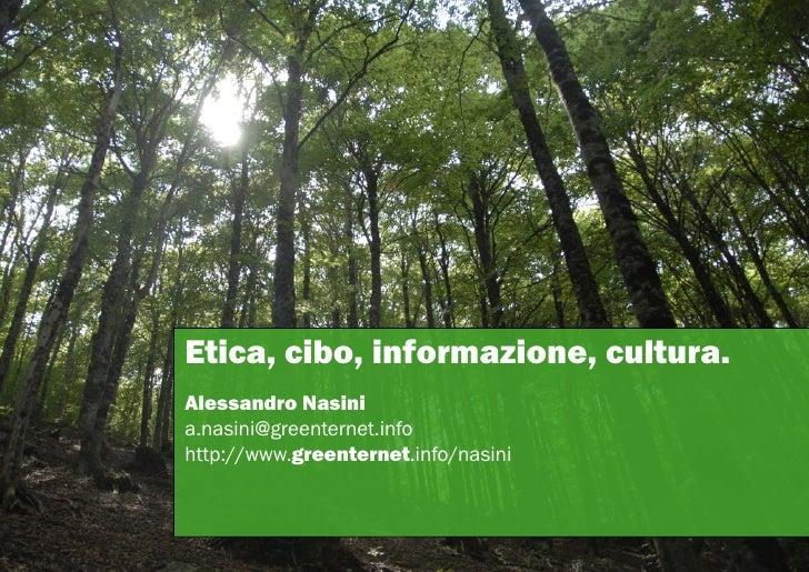 Etica, cibo, informazione, cultura. Alessandro Nasini a.nasini@greenternet.info http://www.greenternet.info/nasini