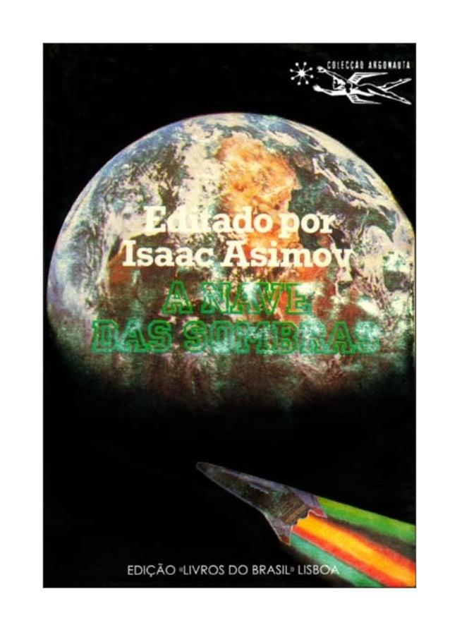 EDITADO POR Isaac Asimov A Nave das Sombras EDIÇÃO «LIVROS DO BRASIL» LISBOA COLECCÃO ARGONAUTA 395 Capa: A. Pedro Título ...