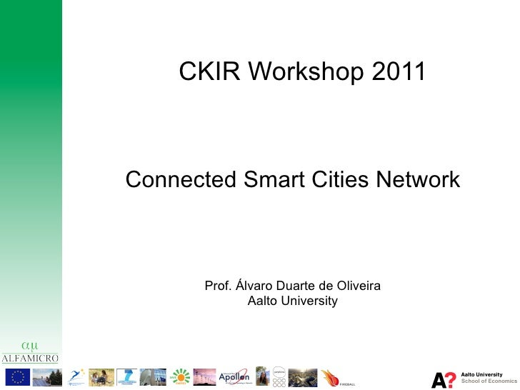 CKIR Workshop 2011Connected Smart Cities Network       Prof. Álvaro Duarte de Oliveira               Aalto University