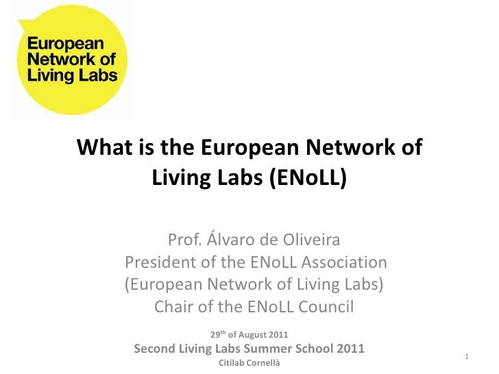 What is the European Network of Living Labs (ENoLL)<br />Prof. Álvaro de Oliveira <br /> President of the ENoLL Associatio...