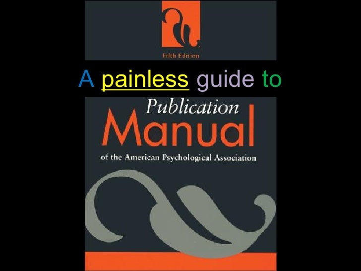 Using APA Style Manual   for Scholarly Publishing  A painless guide to
