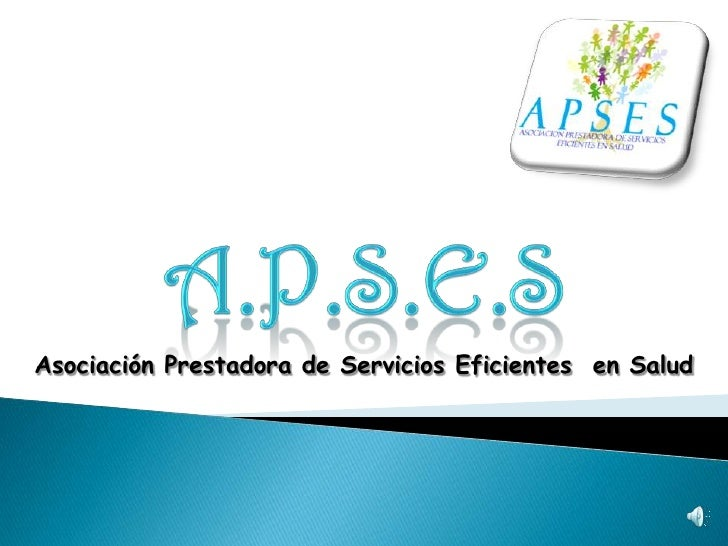 A.P.S.E.S<br />Asociación Prestadora de Servicios Eficientes  en Salud<br />