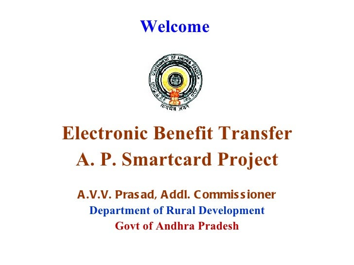 WelcomeElectronic Benefit Transfer A. P. Smartcard Project A .V.V. Pras ad, A ddl. C ommis s ioner    Department of Rural ...