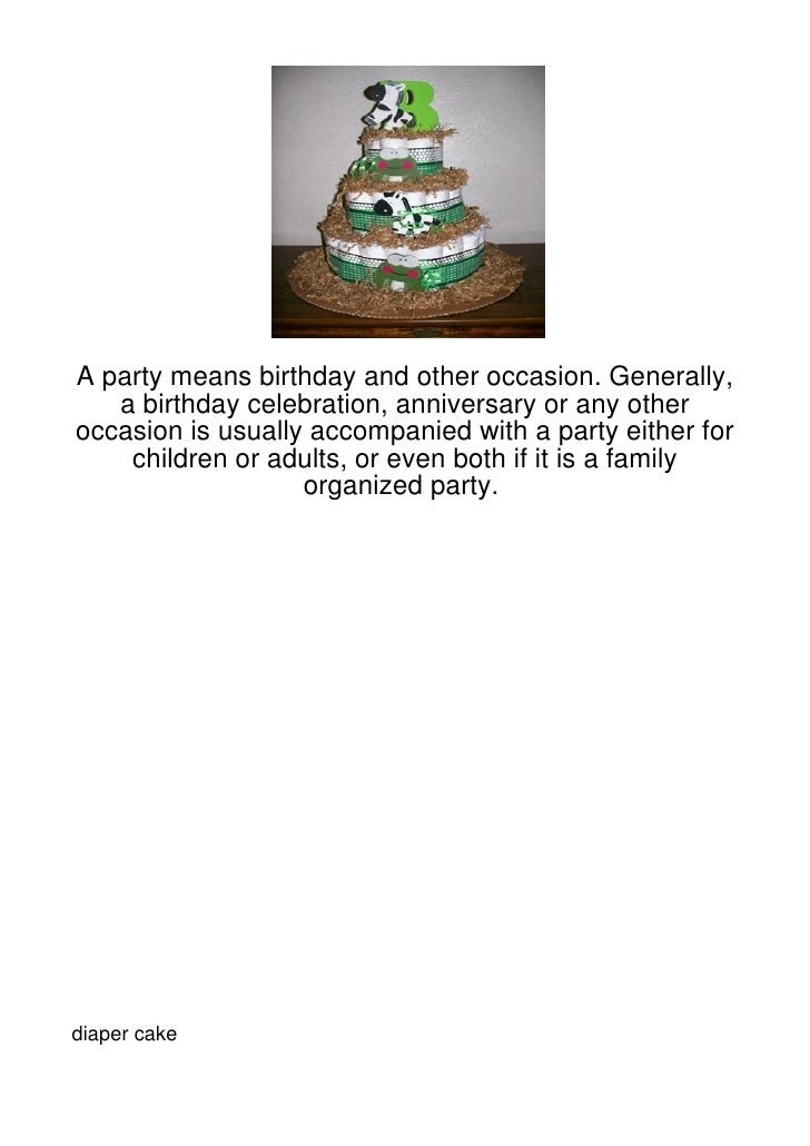 A party means birthday and other occasion. Generally,   a birthday celebration, anniversary or any otheroccasion is usuall...