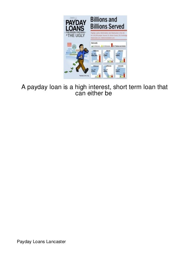 A payday loan is a high interest, short term loan that                    can either bePayday Loans Lancaster
