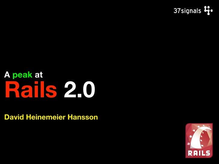 A peak at  Rails 2.0 David Heinemeier Hansson
