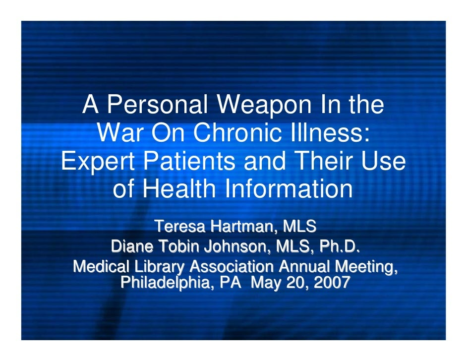 A Personal Weapon In the   War On Chronic Illness: Expert Patients and Their Use     of Health Information             Ter...