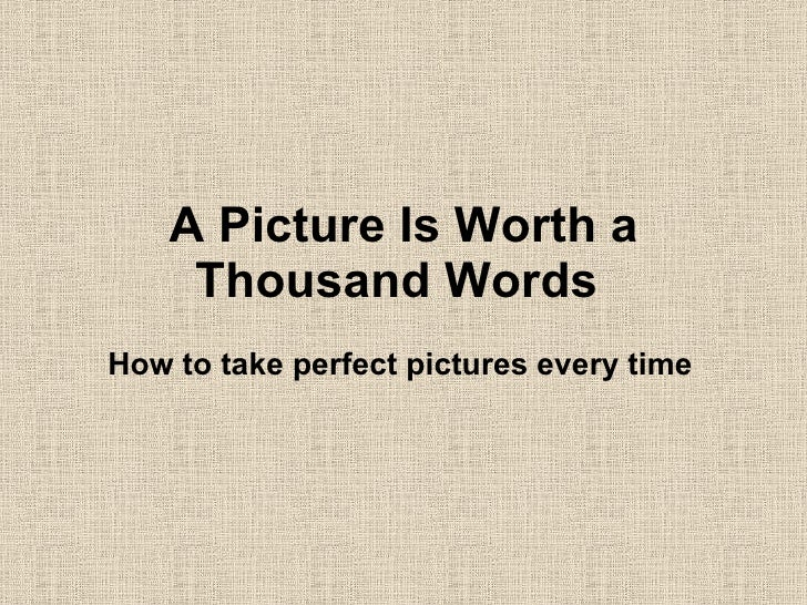A Picture Is Worth a Thousand Words   How to take perfect pictures every time