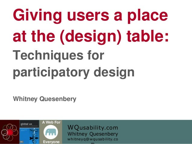 WQusability.com Whitney Quesenbery whitneyq@wqusability.co A Web For Everyone Giving users a place at the (design) table: ...