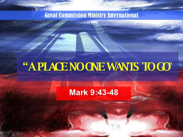 """ A PLACE NO ONE WANTS TO GO "" Mark 9:43-48 Great Commission Ministry International"