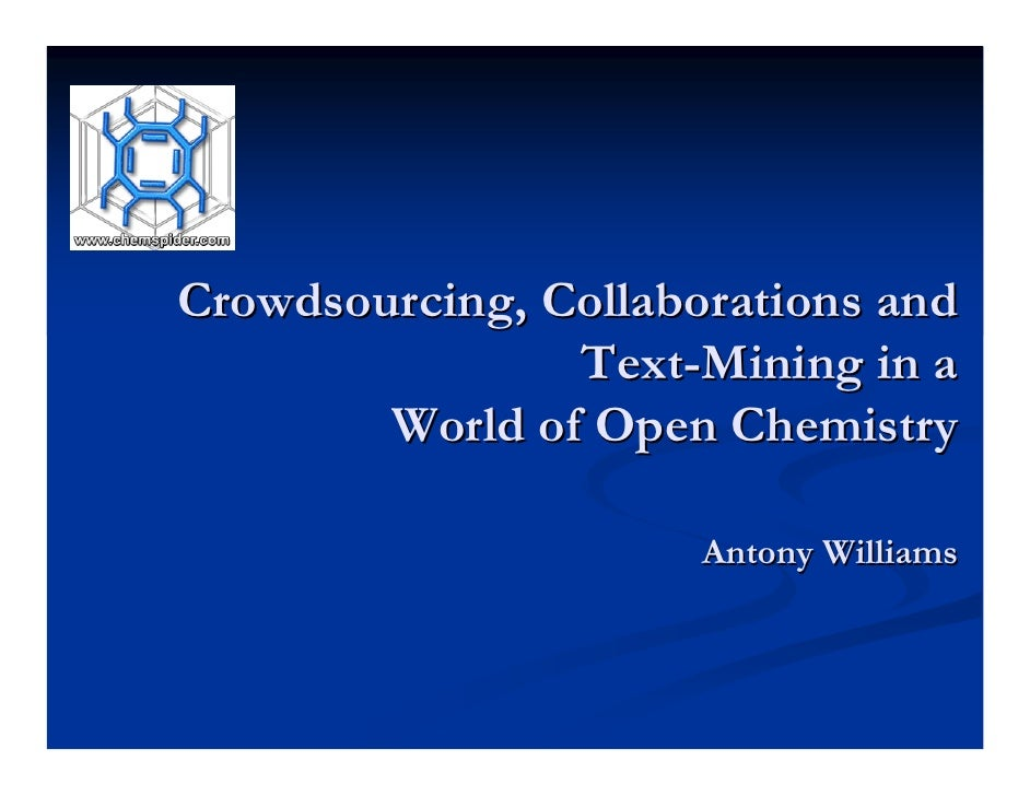 A Presentation at Nature Publishing Group Crowdsourcing, Collaborations and Text-Mining in a World of Open Chemistry