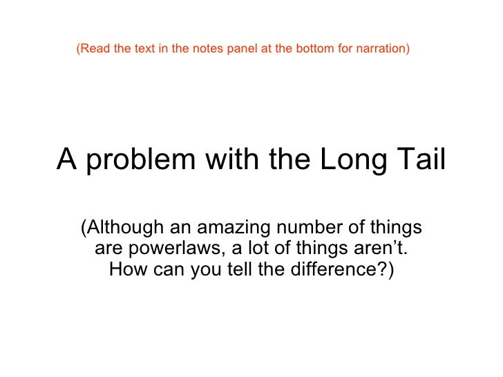 A problem with the Long Tail (Although an amazing number of things are powerlaws, a lot of things aren't. How can you tell...