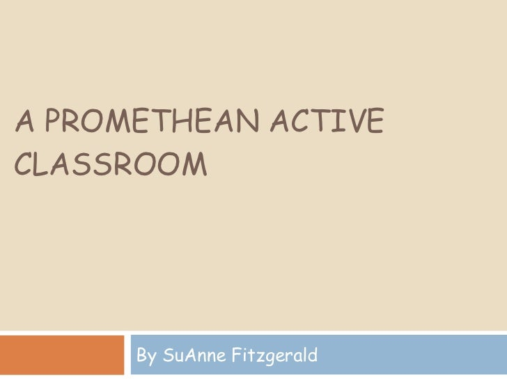 A PROMETHEAN ACTIVE CLASSROOM By SuAnne Fitzgerald