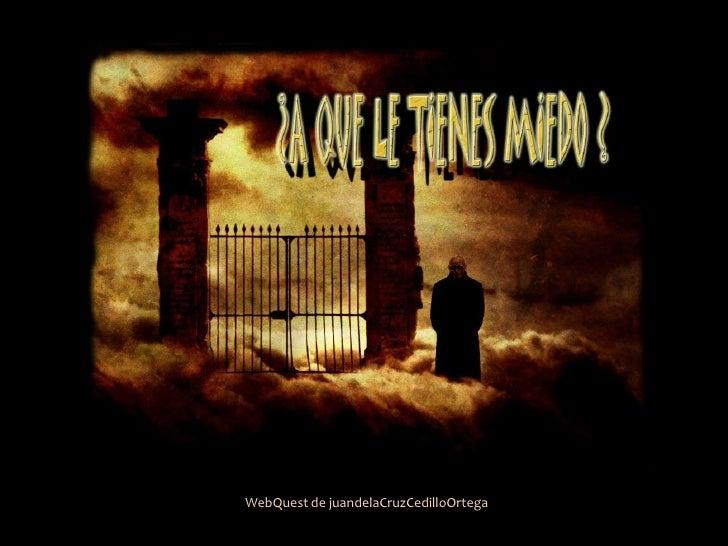 WebQuest de juandelaCruzCedilloOrtega<br />