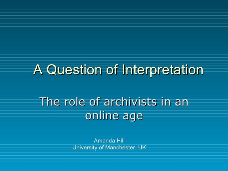 A Question Of  Interpretation: the role of archivists in an online age