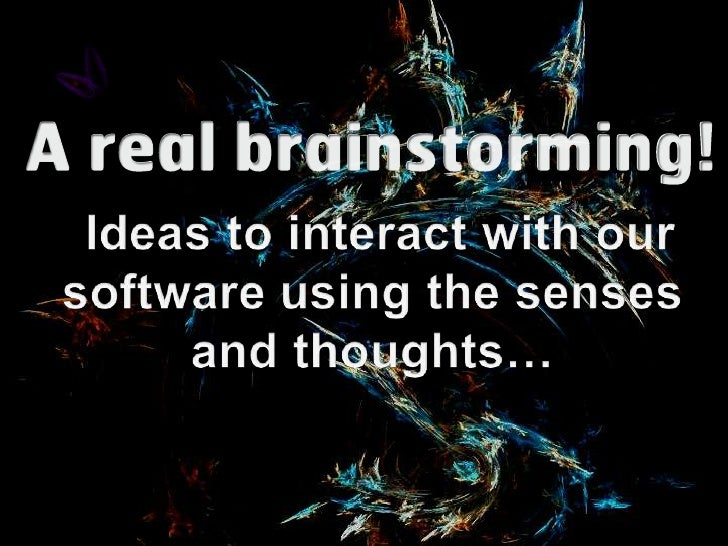 A real brainstorming!<br />Ideas to interact with our softwareusing the senses and thoughts…<br />