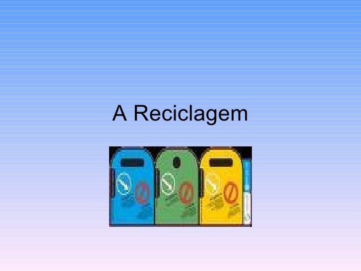 A Reciclagem