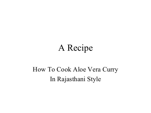 A Recipe How To Cook Aloe Vera Curry In Rajasthani Style