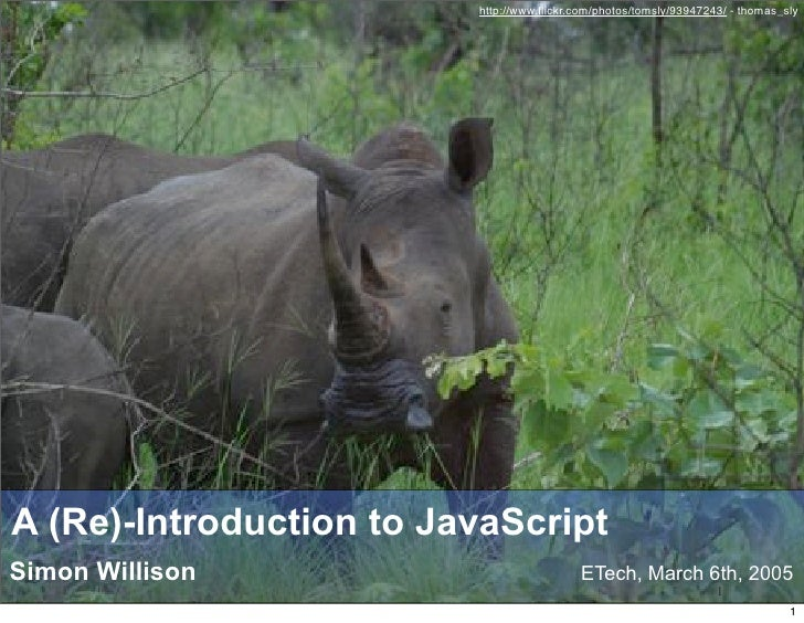 http://www.flickr.com/photos/tomsly/93947243/ - thomas_sly     A (Re)-Introduction to JavaScript Simon Willison            ...