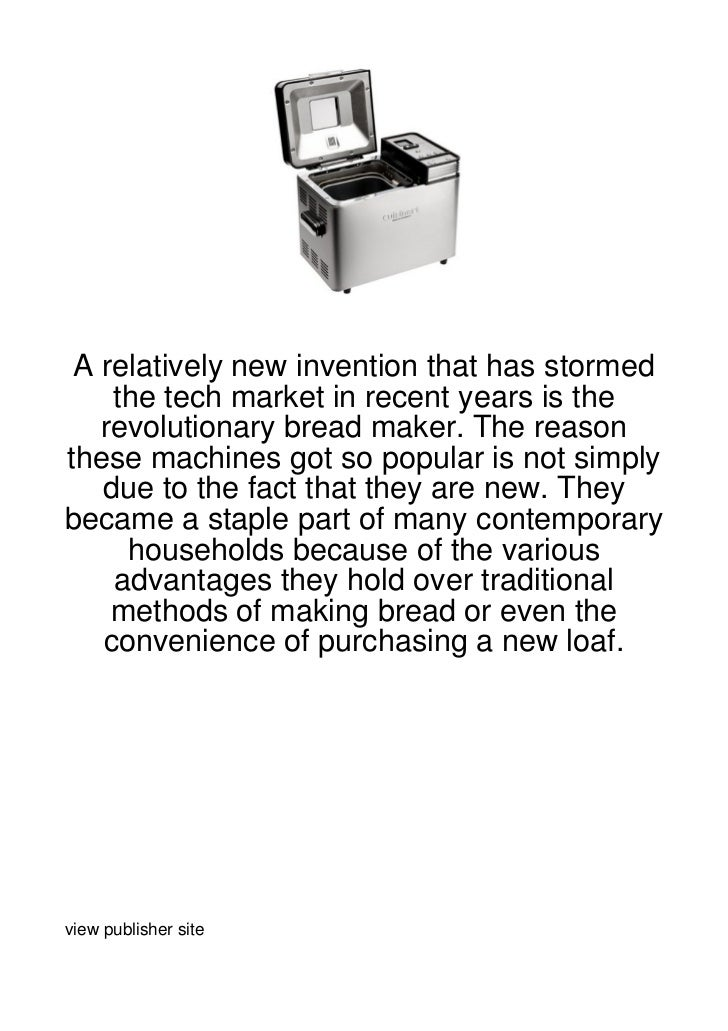 A relatively new invention that has stormed    the tech market in recent years is the   revolutionary bread maker. The rea...