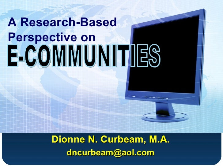 A Research-Based Perspective on Dionne N. Curbeam, M.A . [email_address] E-COMMUNITIES