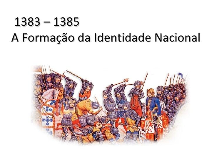 1383 – 1385  A Formação da Identidade Nacional