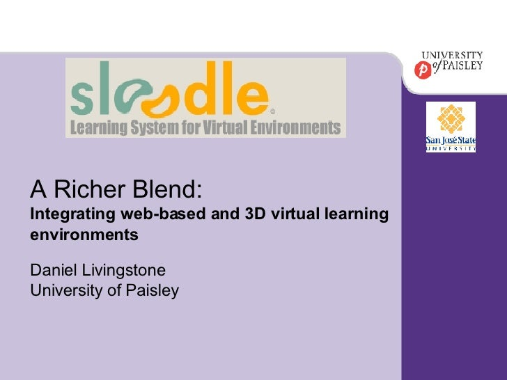 A Richer Blend: Integrating web-based and 3D virtual learning  environments   Daniel Livingstone University of Paisley
