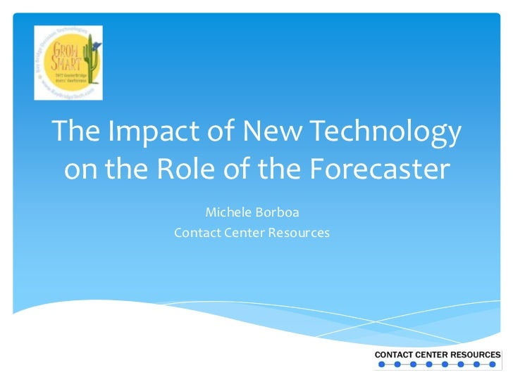 The Impact of New Technology on the Role of the Forecaster            Michele Borboa        Contact Center Resources