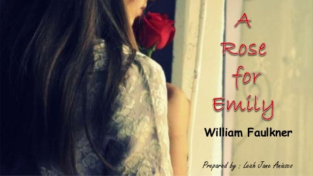 a character analysis of william faulkners a rose for emily A rose for emily by william faulkner, william faulkner rose for emily your online source for william brought to you by thomson gale--the world's leading source of literary criticism and analysis--this e-doc contains: plot summary character analysis.