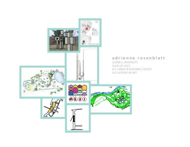 adrienne rosenblatt        CORNELL UNIVERSITY        CLASS OF 2013        B.S. URBAN & REGIONAL STUDIES        B.A. HISTOR...