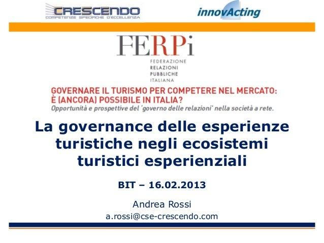 La governance delle esperienze  turistiche negli ecosistemi     turistici esperienziali          BIT – 16.02.2013         ...