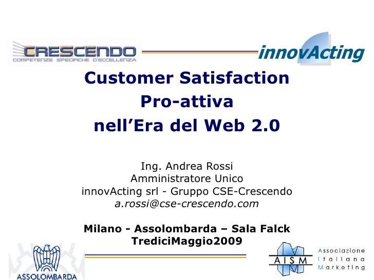 Customer Satisfaction        Pro-attiva  nell'Era del Web 2.0             Ing. Andrea Rossi          Amministratore Unico ...