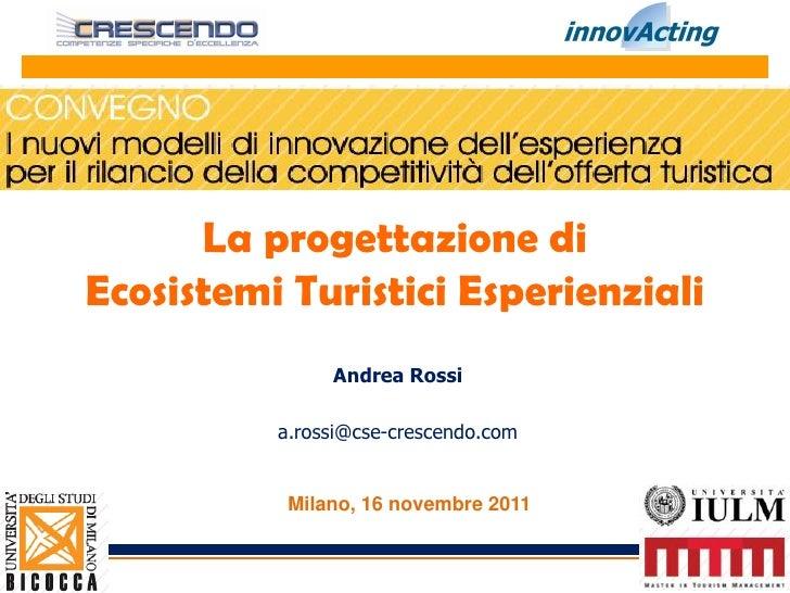 Andrea Rossi   progettazione ecosistemi turistici esperienziali - bicocca - 16.11.2011 - rev.1