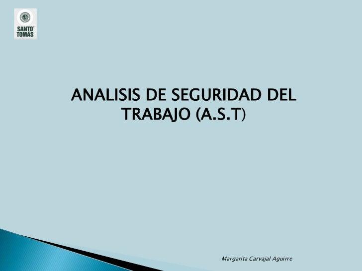 ANALISIS DE SEGURIDAD DEL     TRABAJO (A.S.T)                Margarita Carvajal Aguirre