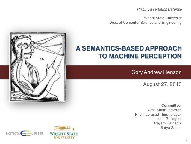 A SEMANTICS-BASED APPROACH TO MACHINE PERCEPTION Cory Andrew Henson August 27, 2013 1 Committee: Amit Sheth (advisor) Kris...
