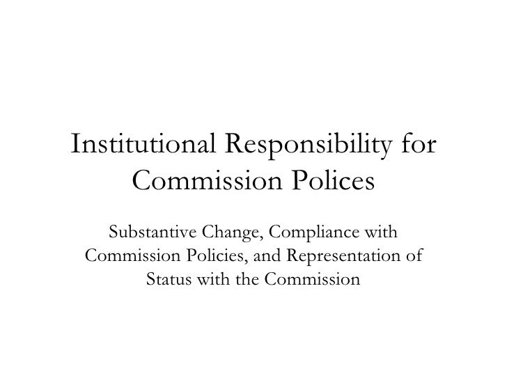 Institutional Responsibility for Commission Polices Substantive Change, Compliance with Commission Policies, and Represent...