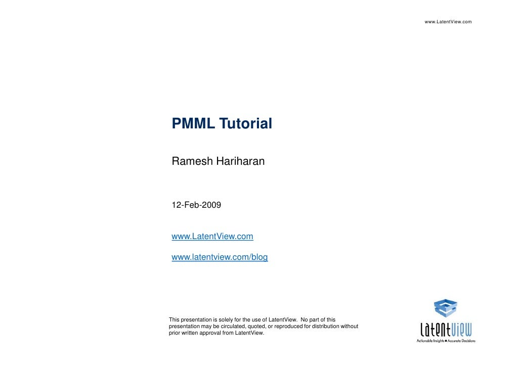 www.LatentView.com      PMML Tutorial   Ramesh Hariharan    12-Feb-2009    www.LatentView.com   www.latentview.com/blog   ...