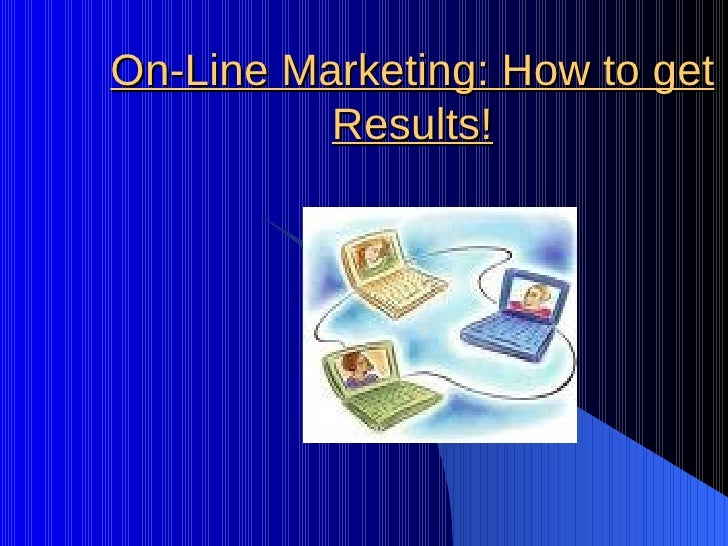 On-Line Marketing: How to get Results!