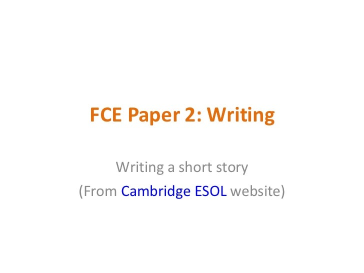 FCE Paper 2: Writing Writing a short story (From  Cambridge ESOL  website)