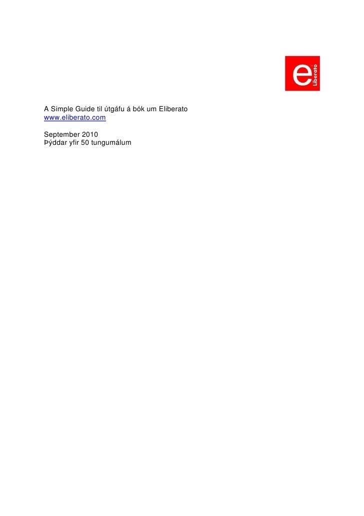 A Simple Guide til útgáfu á bók um Eliberato www.eliberato.com  September 2010 Þýddar yfir 50 tungumálum