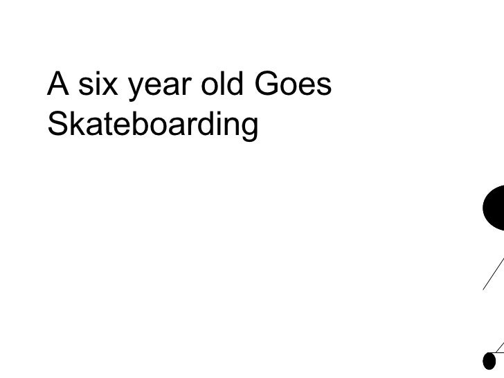 A Six Year Old Goes Skateboarding