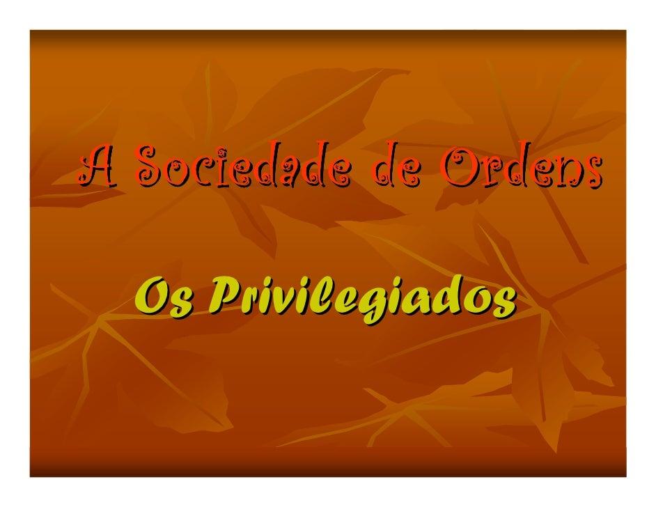 A Sociedade de Ordens    Os Privilegiados