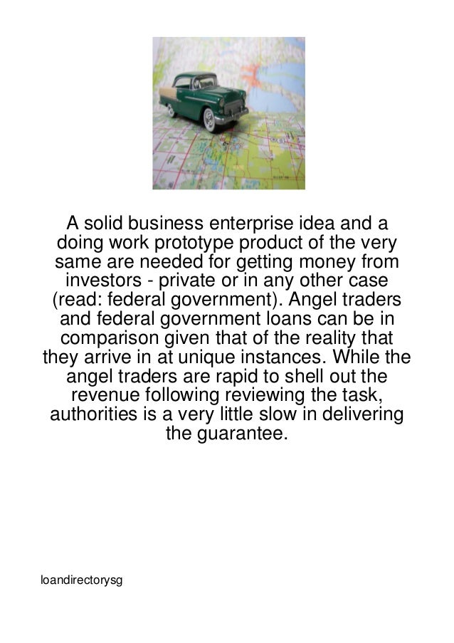 A solid business enterprise idea and a  doing work prototype product of the very  same are needed for getting money from  ...