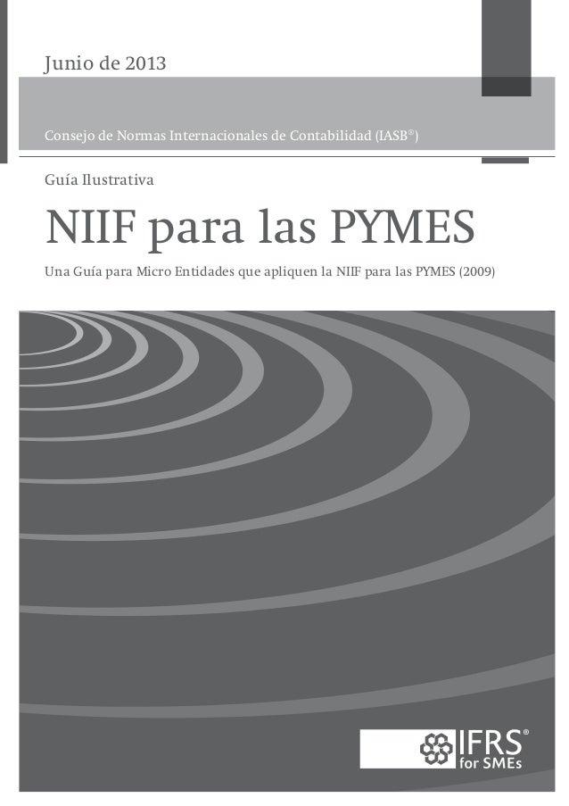 Junio de 2013  Consejo de Normas Internacionales de Contabilidad (IASB®)  Guía Ilustrativa  NIIF para las PYMES Una Guía p...