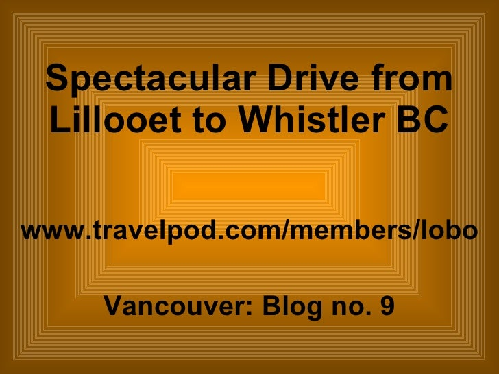 Spectacular Drive from Lillooet to Whistler BC www.travelpod.com/members/lobo Vancouver: Blog no. 9