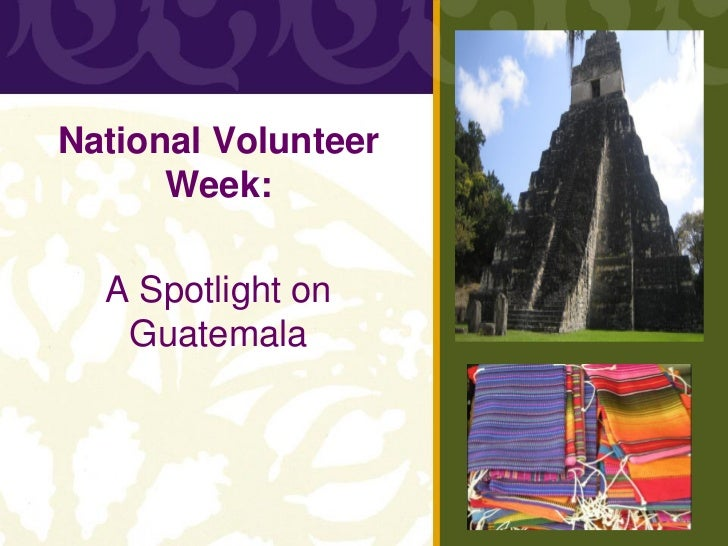 National Volunteer      Week:  A Spotlight on   Guatemala
