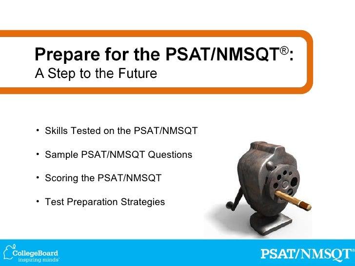 <ul><li>Skills Tested on the PSAT/NMSQT </li></ul><ul><li>Sample PSAT/NMSQT Questions </li></ul><ul><li>Scoring the PSAT/N...
