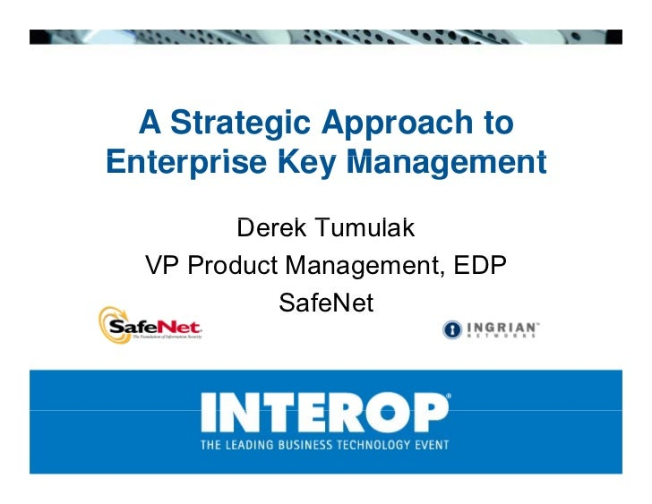 A Strategic Approach to Enterprise Key Management          D kT          Derek Tumulak                     lk   VP Product...