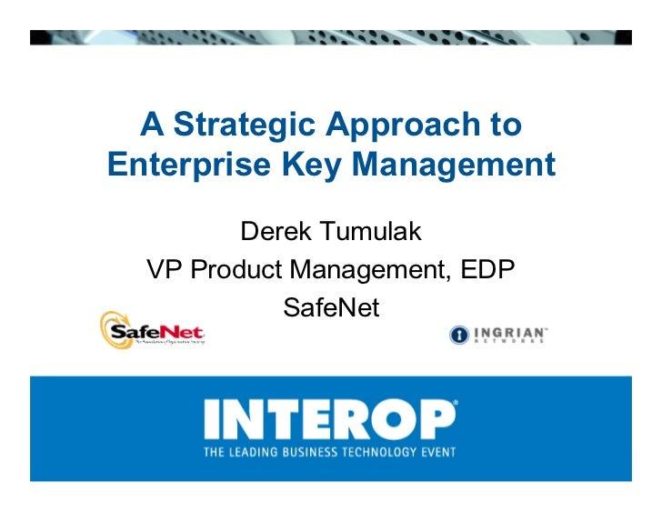 A Strategic Approach to Enterprise Key Management          Derek Tumulak   VP Product Management, EDP             SafeNet