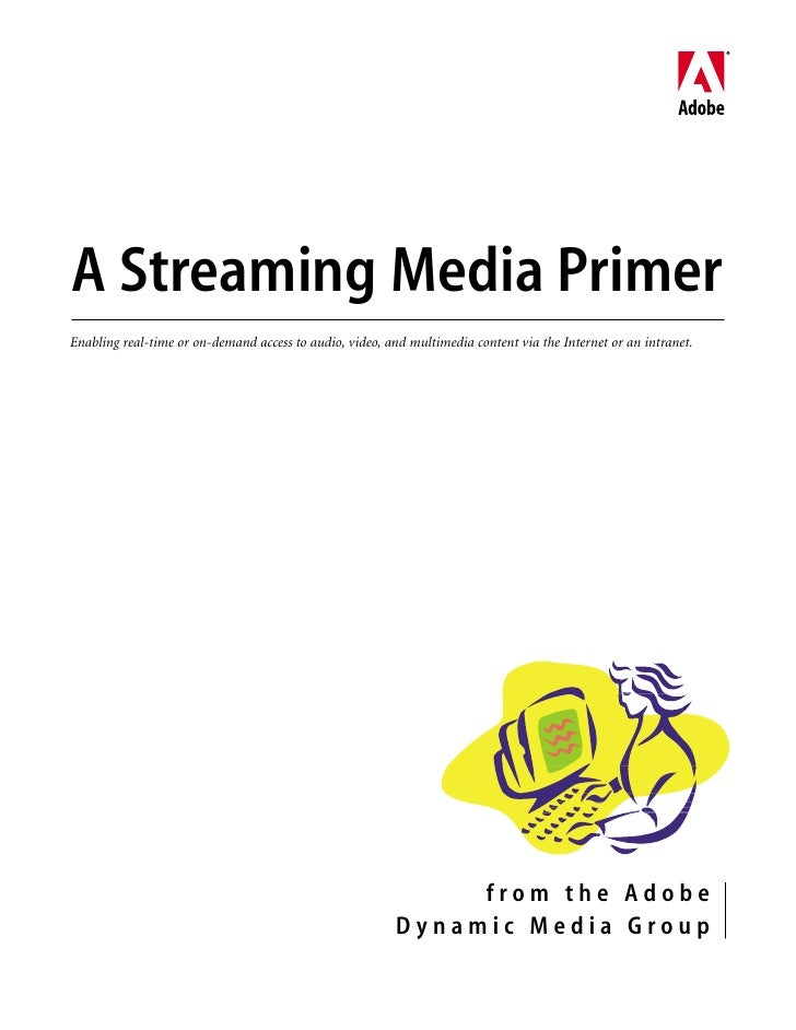 A Streaming Media Primer Enabling real-time or on-demand access to audio, video, and multimedia content via the Internet o...